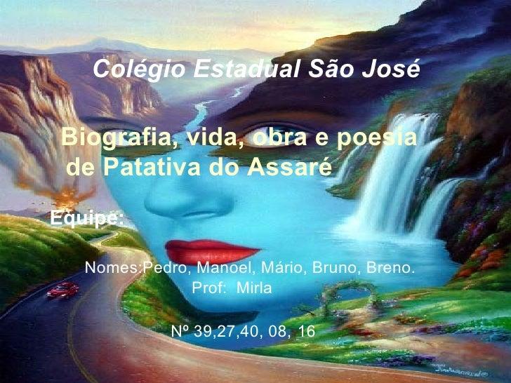 Colégio Estadual São José Biografia, vida, obra e poesia de Patativa do Assaré  Equipe:  Nomes:Pedro, Manoel, Mário, Bruno...