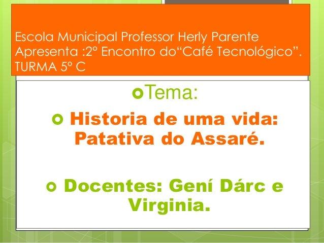 """Escola Municipal Professor Herly Parente Apresenta :2° Encontro do""""Café Tecnológico"""". TURMA 5º C Tema:  Historia de uma ..."""