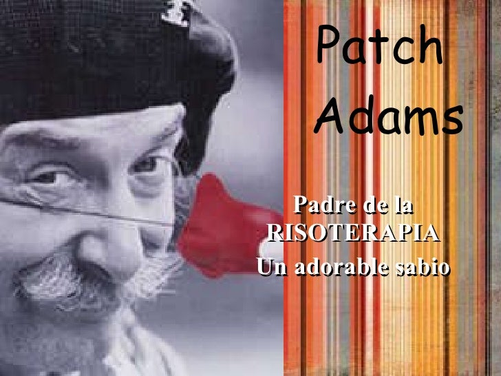 Patch  Adams Padre de la RISOTERAPIA Un adorable sabio