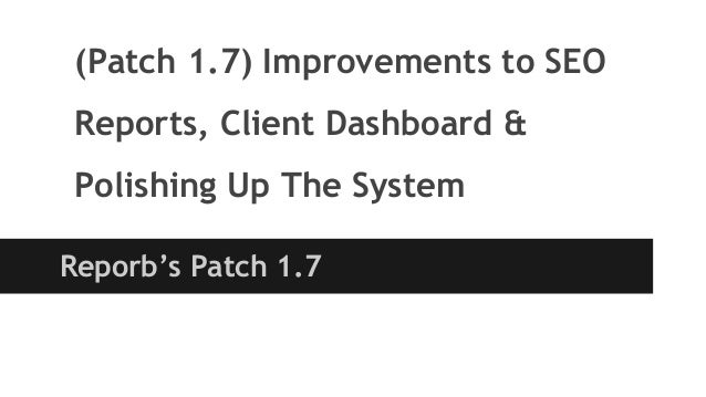 (Patch 1.7) Improvements to SEO Reports, Client Dashboard & Polishing Up The System Reporb's Patch 1.7