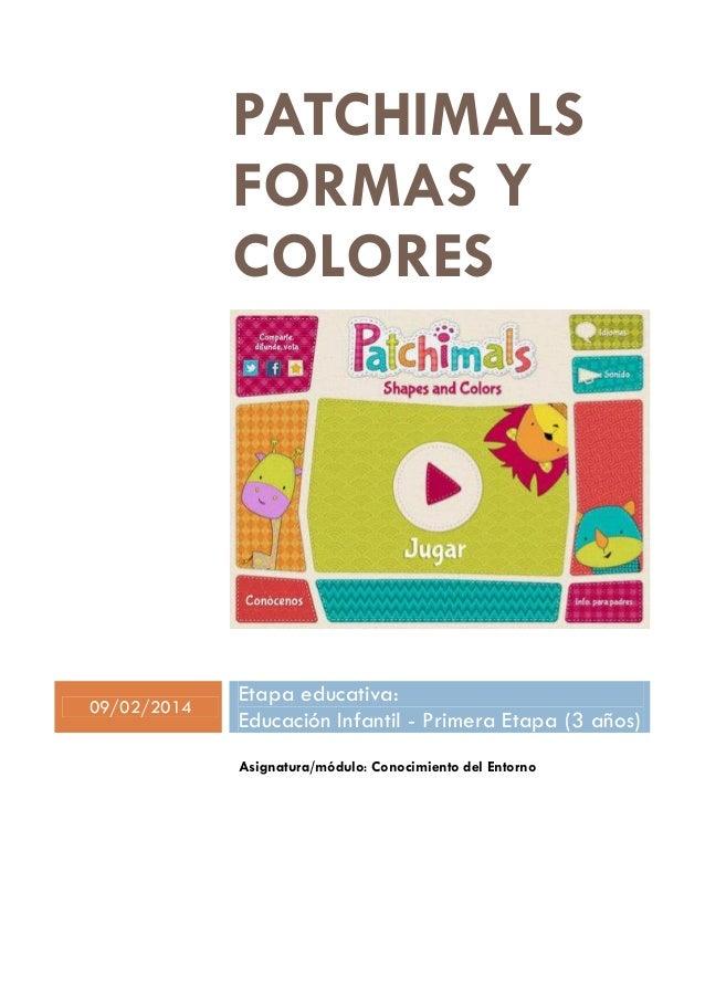 PATCHIMALS FORMAS Y COLORES  09/02/2014  Etapa educativa: Educación Infantil - Primera Etapa (3 años) Asignatura/módulo: C...
