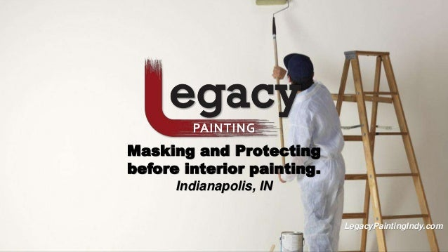 Masking And Protecting Before Interior Painting. Indianapolis, IN  LegacyPaintingIndy.com ...