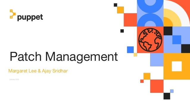 Patch Management Margaret Lee & Ajay Sridhar October 2020