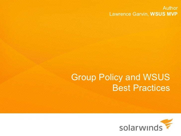 Author        Lawrence Garvin, WSUS MVPGroup Policy and WSUS         Best Practices
