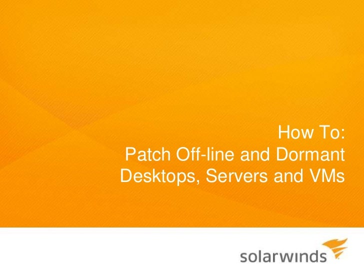 How To:Patch Off-line and DormantDesktops, Servers and VMs