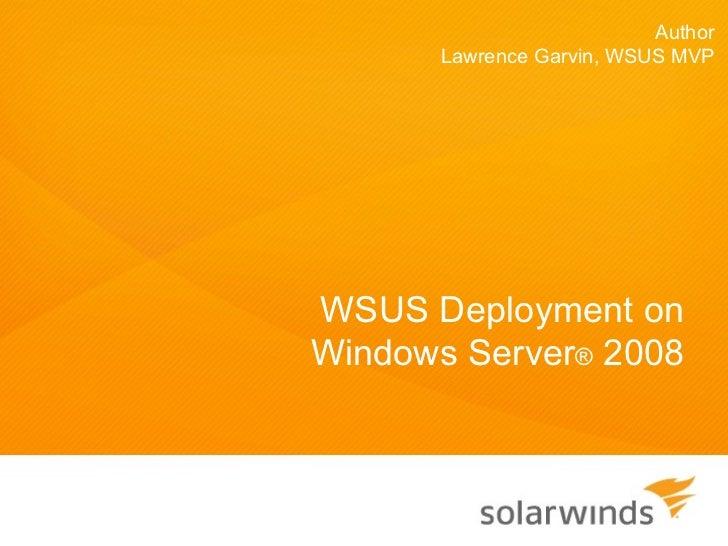 Author      Lawrence Garvin, WSUS MVPWSUS Deployment onWindows Server® 2008
