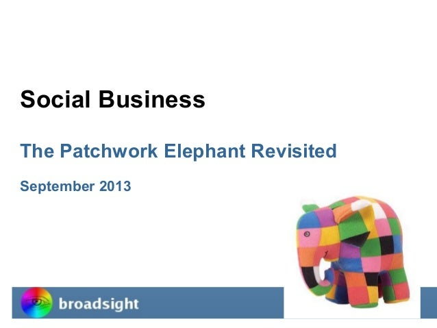 Social Business The Patchwork Elephant Revisited September 2013  broadsight  1