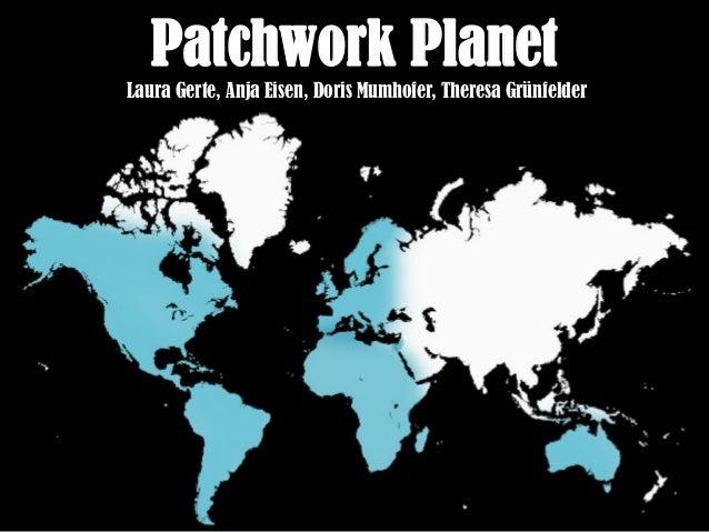 Patchwork PlanetLaura Gerte, Anja Eisen, Doris Mumhofer, Theresa Grünfelder