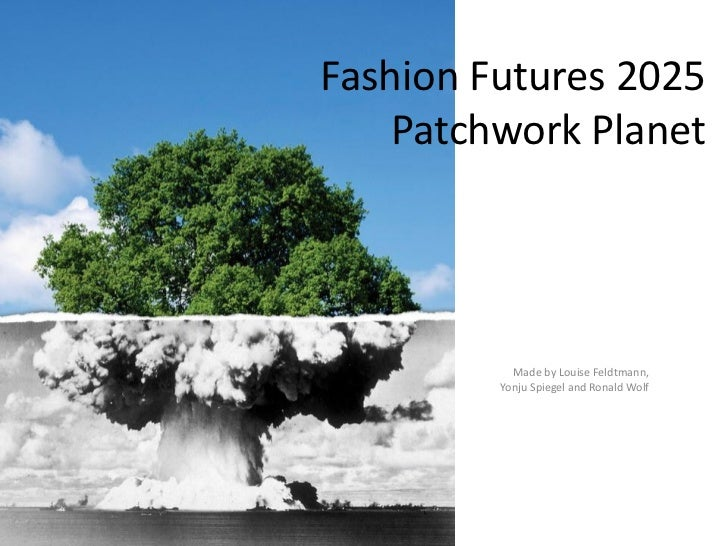 Fashion Futures 2025    Patchwork Planet           Made by Louise Feldtmann,         Yonju Spiegel and Ronald Wolf