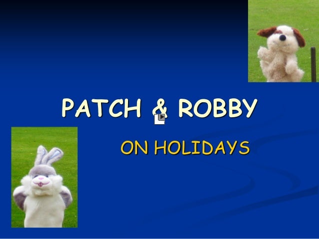 PATCH & ROBBY ON HOLIDAYS