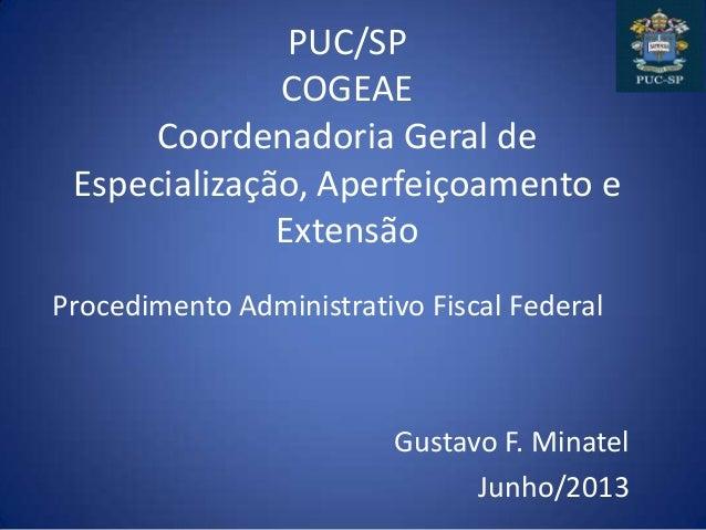 PUC/SP COGEAE Coordenadoria Geral de Especialização, Aperfeiçoamento e Extensão Procedimento Administrativo Fiscal Federal...