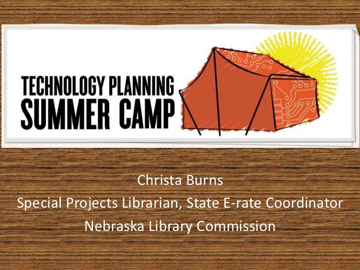Christa BurnsSpecial Projects Librarian, State E-rate Coordinator           Nebraska Library Commission