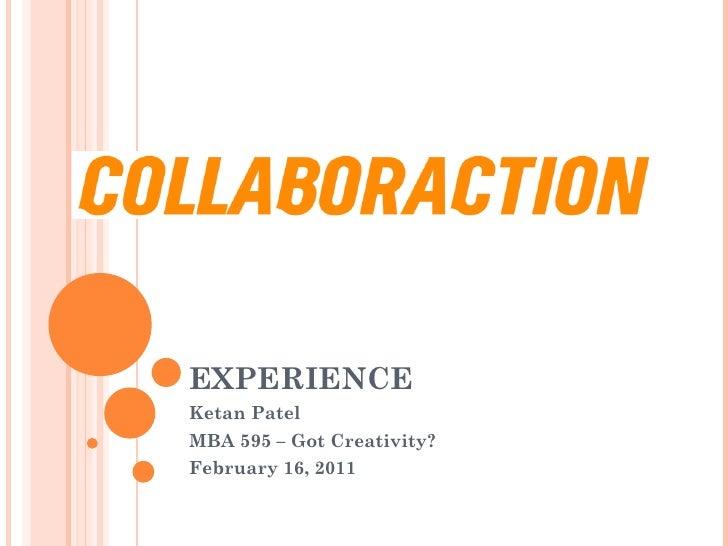 EXPERIENCE Ketan Patel MBA 595 – Got Creativity? February 16, 2011