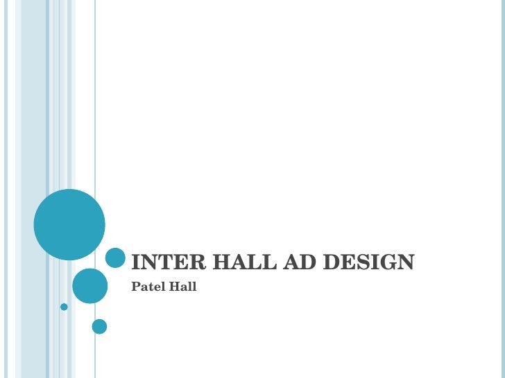 INTER HALL AD DESIGN Patel Hall