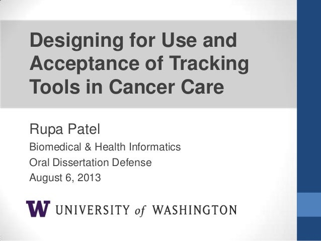 Designing for Use and Acceptance of Tracking Tools in Cancer Care Rupa Patel Biomedical & Health Informatics Oral Disserta...