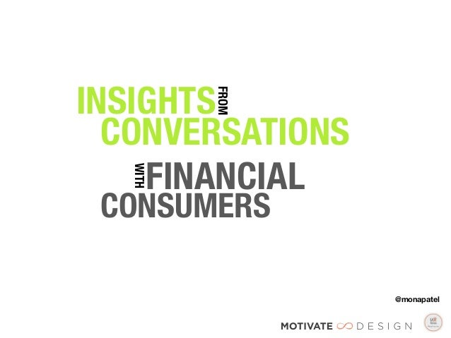 !INSIGHTS                    FROM     CONVERSATIONS      FINANCIAL !        WITH  CONSUMERS  !                  ...