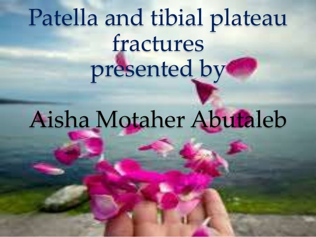 Patella and tibial plateau fractures presented by Aisha Motaher Abutaleb