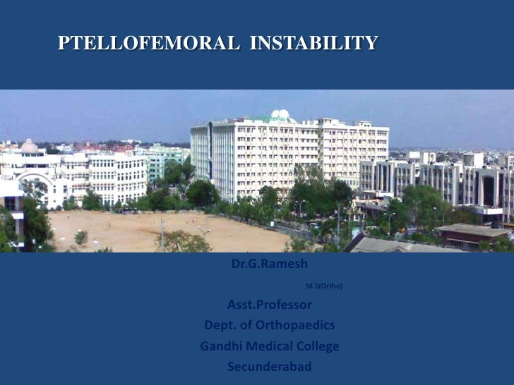 PTELLOFEMORAL INSTABILITY               Dr.G.Ramesh                           M.S(Ortho)              Asst.Professor      ...