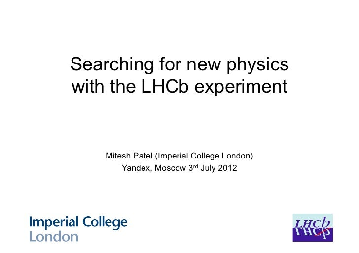 Searching for new physicswith the LHCb experiment    Mitesh Patel (Imperial College London)        Yandex, Moscow 3rd July...