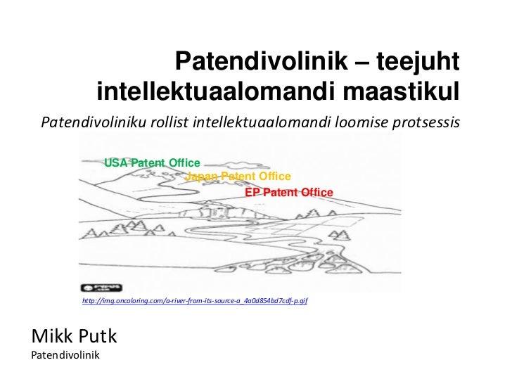Patendivolinik – teejuht              intellektuaalomandi maastikul  Patendivoliniku rollist intellektuaalomandi loomise p...