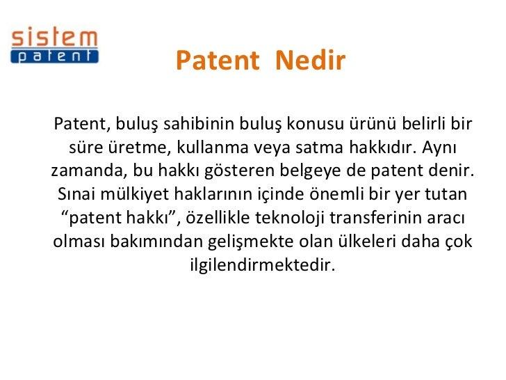 Patent  Nedir Patent, buluş sahibinin buluş konusu ürünü belirli bir süre üretme, kullanma veya satma hakkıdır. Aynı zaman...
