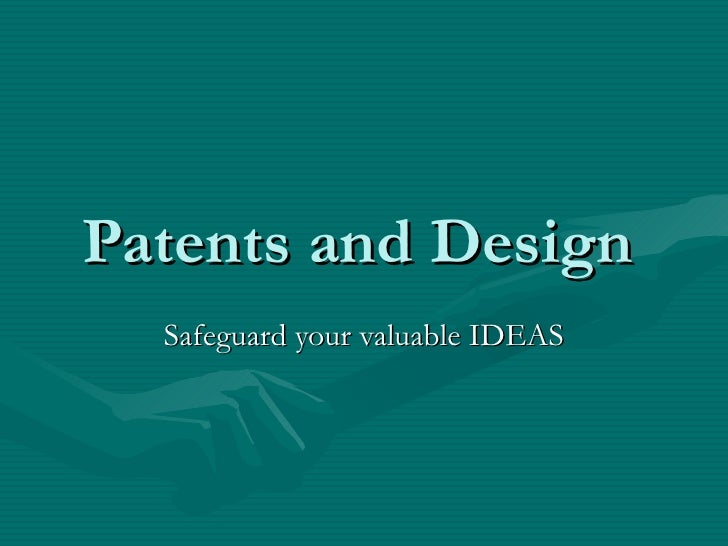 Patents and Design   Safeguard your valuable IDEAS