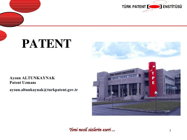 PATENT Aysun ALTUNKAYNAK Patent Uzmanı  [email_address]