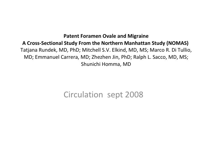 Patent Foramen Ovale and Migraine A Cross-Sectional Study From the Northern Manhattan Study (NOMAS)  Tatjana Rundek, MD, P...