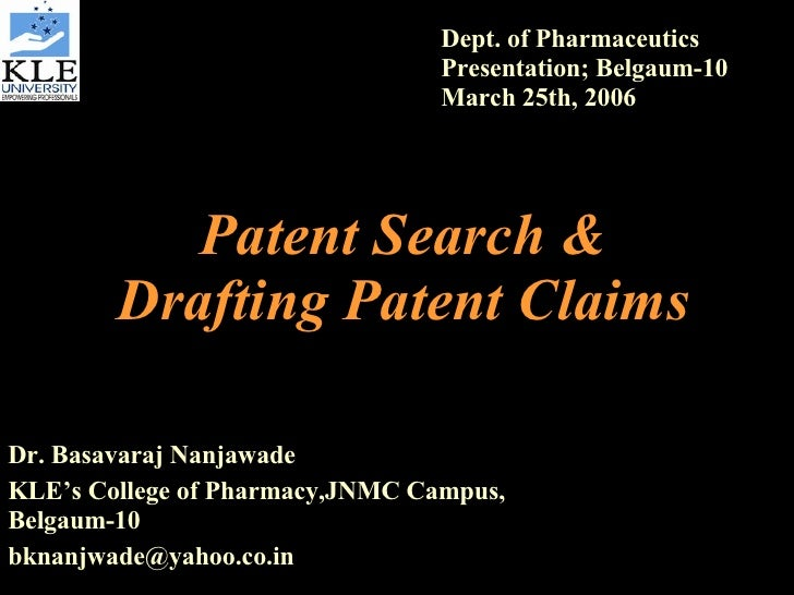 Patent Search & Drafting Patent Claims Dr. Basavaraj Nanjawade KLE's College of Pharmacy,JNMC Campus, Belgaum-10 [email_ad...
