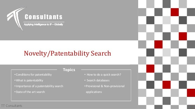 TT Consultants 1 Novelty/Patentability Search Consultants Applying Intelligence to IP – Globally TT Consultants Topics •Co...