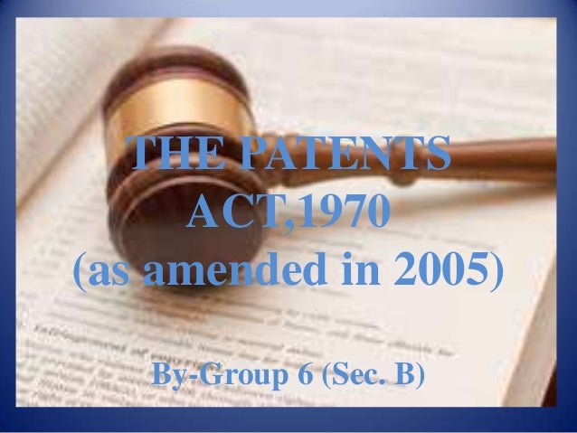 THE PATENTS     ACT,1970(as amended in 2005)   By-Group 6 (Sec. B)
