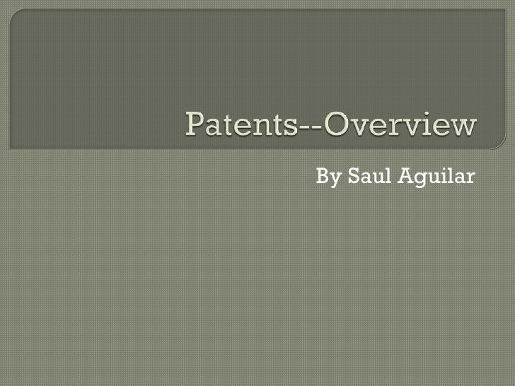 Patents--Overview<br />By Saul Aguilar<br />