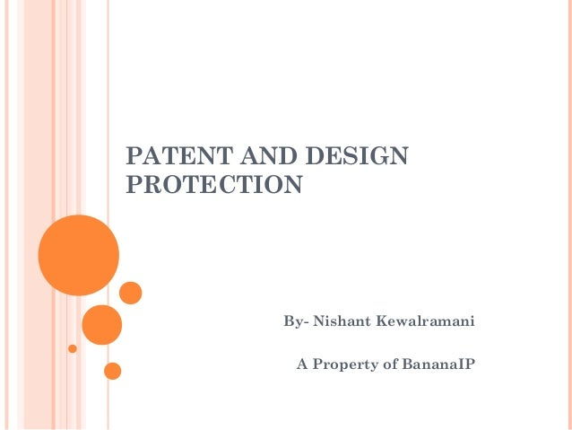 PATENT AND DESIGN PROTECTION By- Nishant Kewalramani A Property of BananaIP
