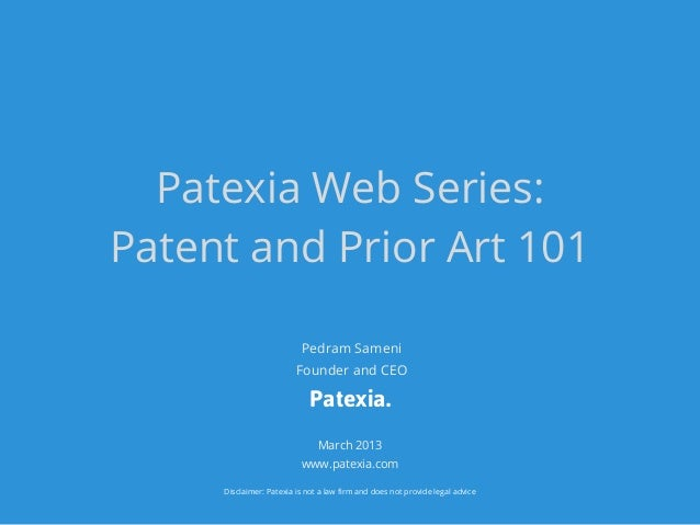 Patexia Web Series:Patent and Prior Art 101                          Pedram Sameni                         Founder and CEO...