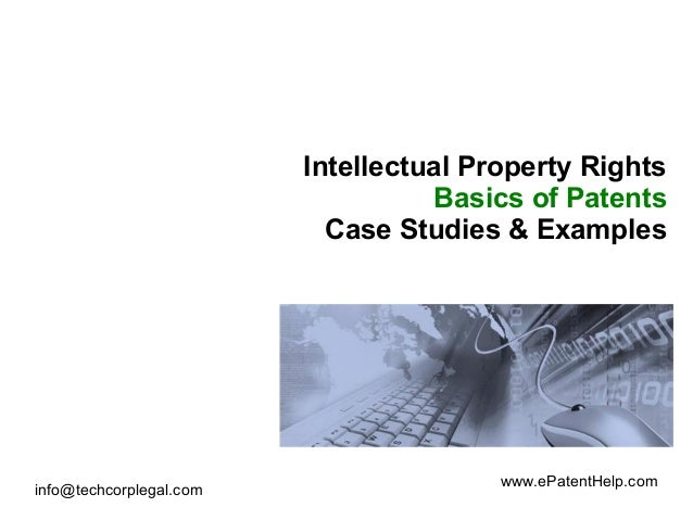 info@techcorplegal.com www.ePatentHelp.com Intellectual Property Rights Basics of Patents Case Studies & Examples