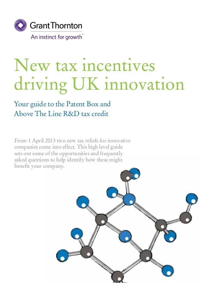 New tax incentives driving UK innovation Your guide to the Patent Box and Above The Line R&D tax credit  From 1 April 2013...