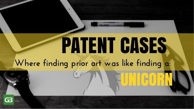 PATENT CASES Wherefindingpriorartwaslikefindinga: UNICORN