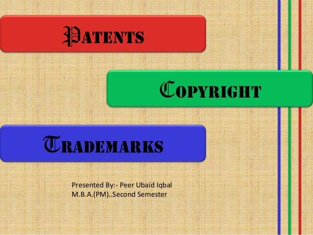 PATENTSCOPYRIGHTTRADEMARKSPresented By:- Peer Ubaid IqbalM.B.A.(PM)..Second Semester