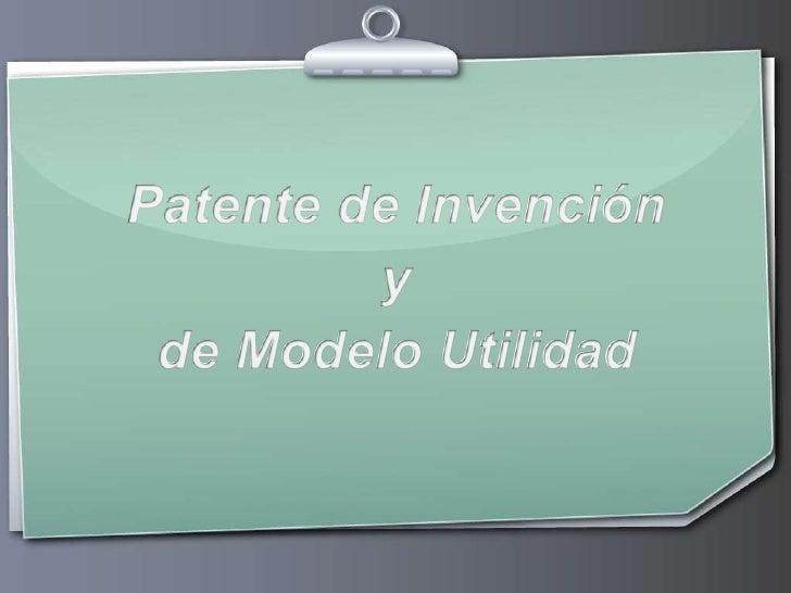 Patente de Invenciónyde Modelo Utilidad<br />