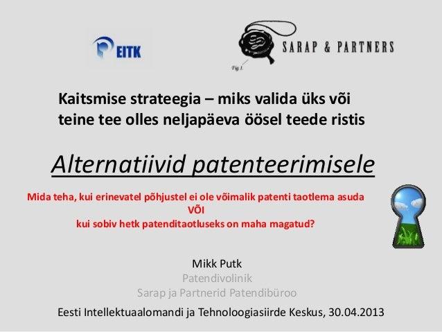Alternatiivid patenteerimiseleMikk PutkPatendivolinikSarap ja Partnerid PatendibürooKaitsmise strateegia – miks valida üks...