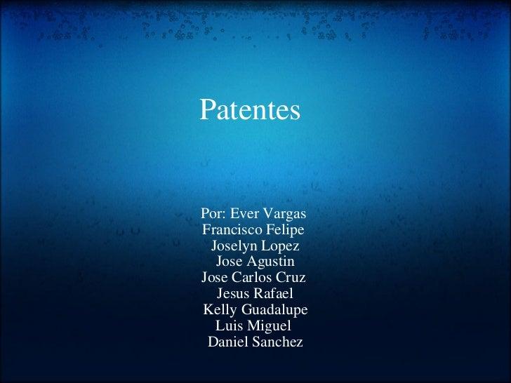Patentes Por: Ever Vargas Francisco Felipe Joselyn Lopez Jose Agustin Jose Carlos Cruz Jesus Rafael Kelly Guadalupe Lui...