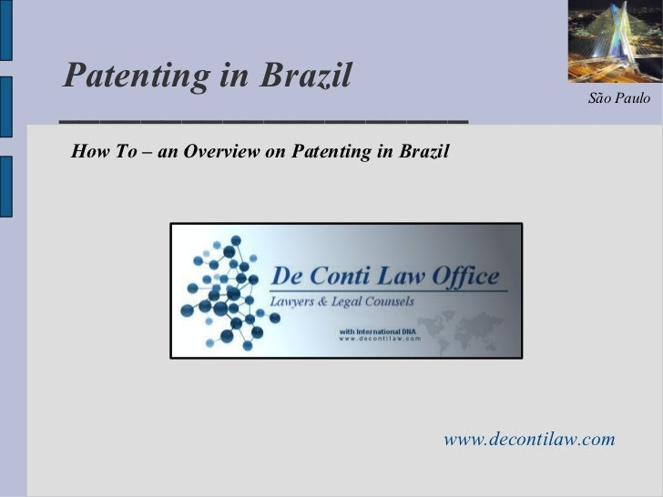 ____________________ Patenting in Brazil www.decontilaw.com São Paulo How To – an Overview on Patenting in Brazil