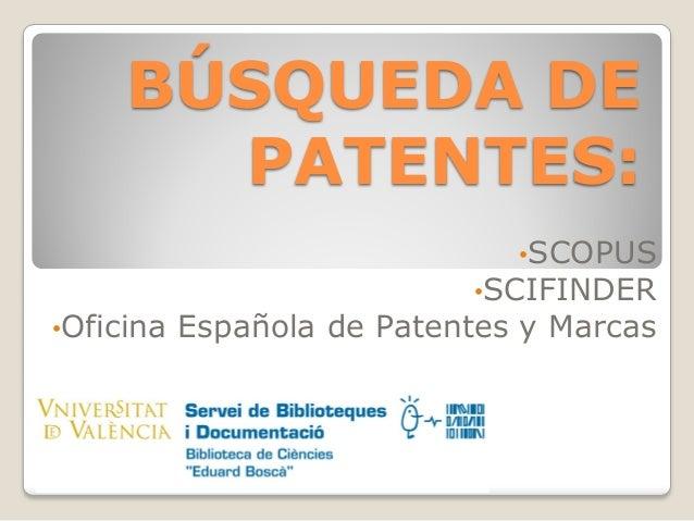 BÚSQUEDA DE PATENTES: •SCOPUS •SCIFINDER •Oficina Española de Patentes y Marcas