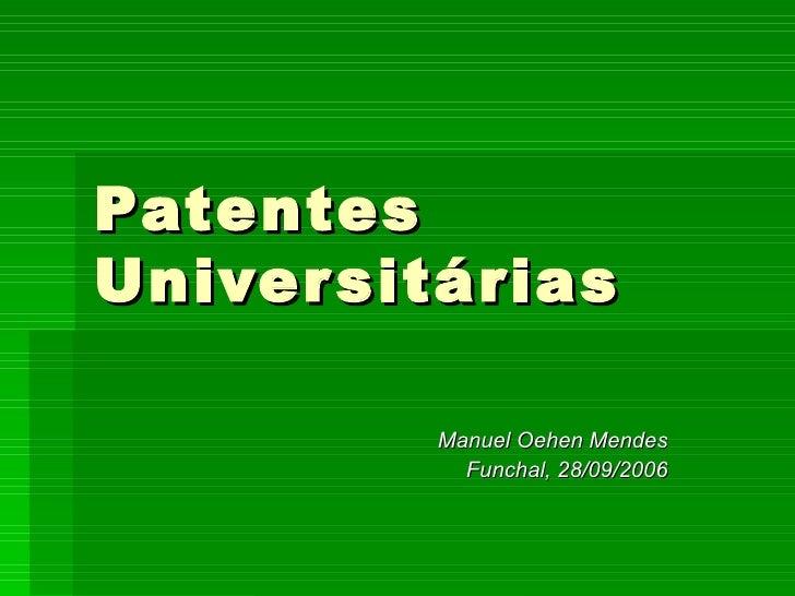 Patentes Universitárias Manuel Oehen Mendes Funchal, 28/09/2006