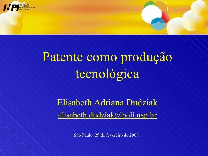 Patente como produção tecnológica Elisabeth Adriana Dudziak [email_address] São Paulo, 29 de fevereiro de 2008.  I I INSTI...