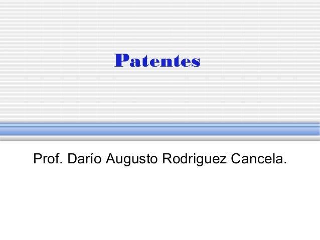 PatentesProf. Darío Augusto Rodriguez Cancela.