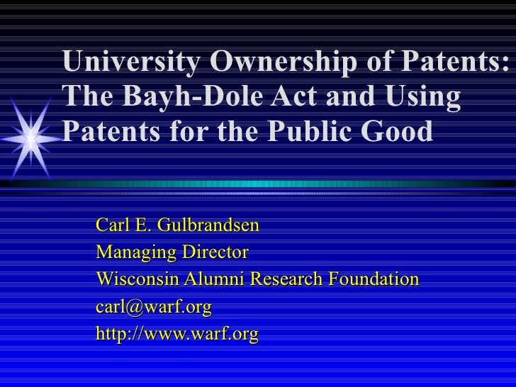 University Ownership of Patents: The Bayh-Dole Act and Using Patents for the Public Good Carl E. Gulbrandsen Managing Dire...