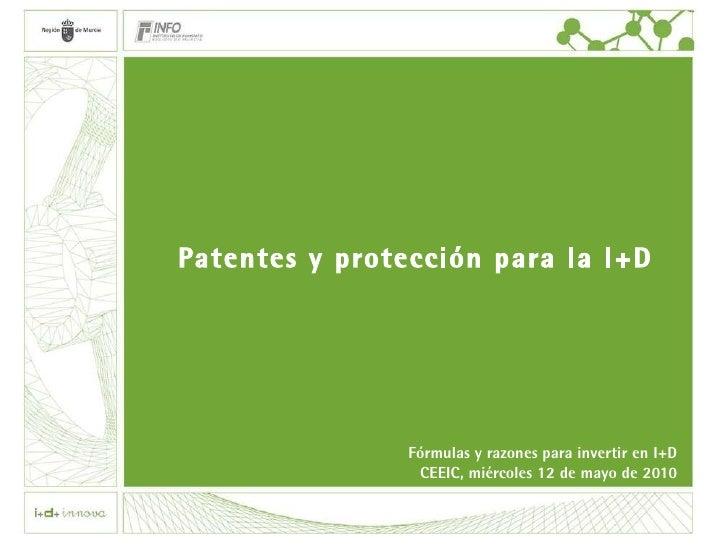 Patentes y protección para la I+D Fórmulas y razones para invertir en I+D CEEIC, miércoles 12 de mayo de 2010