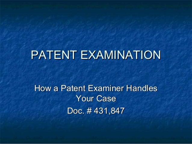 PATENT EXAMINATIONHow a Patent Examiner Handles         Your Case       Doc. # 431,847
