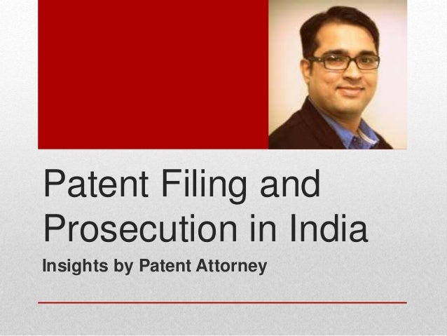 Patent Filing and Prosecution in India Insights by Patent Attorney